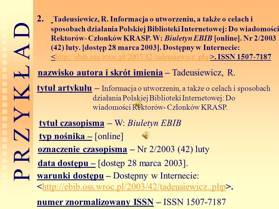 Tadeusiewicz, R. Informacja o utworzeniu, a także o celach i sposobach działania Polskiej Biblioteki Internetowej: Do wiadomości Rektorów- Członków KRASP. W: Biuletyn EBIB [online]. Nr 2/2003 (42) luty. [dostęp 28 marca 2003]. Dostępny w Internecie: <http://ebib.oss.wroc.pl/2003/42/tadeusiewicz..php>. ISSN 1507-7187
